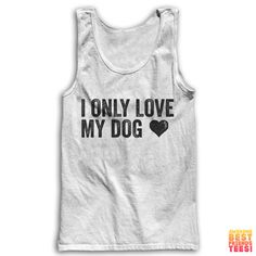 I Only Love My Dog by AwesomeBestFriendsTs Check out our super cool collection of shirts for animal lovers! From dog moms to people that use their pets as pillows, we've got hundreds of unique designs