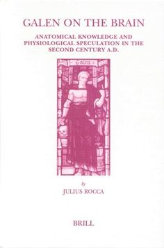 Galen on the brain : anatomical knowledge and physiological speculation in the second century AD / by Julius Rocca Publicación Leiden ; Boston : Brill, 2003