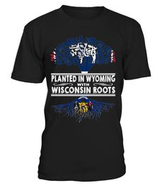 Planted in Wyoming with Wisconsin Roots State T-Shirt #PlantedInWyoming