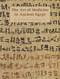 Ancient Egyptian Art | The Art of Medicine in Ancient Egypt - Allen, James P. - Yale ...