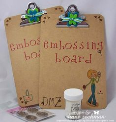 Embossing board: use a mini clipboard to hold the item you are embossing. Brilliant