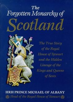 The Forgotten Monarchy of Scotland: The True Story of the Royal House of Stewart and the Hidden Lineage of the Kings and Queens of Scots by Michael James Alexander Stewart http://www.amazon.com/dp/1862042349/ref=cm_sw_r_pi_dp_lJvEub1W3S6S3