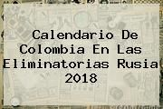 http://tecnoautos.com/wp-content/uploads/imagenes/tendencias/thumbs/calendario-de-colombia-en-las-eliminatorias-rusia-2018.jpg Calendario Eliminatorias Rusia 2018. Calendario de Colombia en las Eliminatorias Rusia 2018, Enlaces, Imágenes, Videos y Tweets - http://tecnoautos.com/actualidad/calendario-eliminatorias-rusia-2018-calendario-de-colombia-en-las-eliminatorias-rusia-2018/