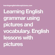 Learning English grammar using pictures and vocabulary. English lessons with pictures