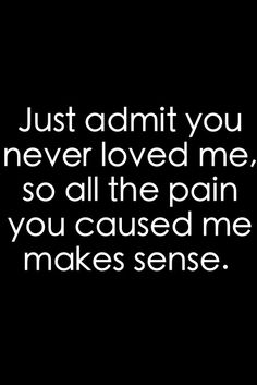 It'll make sense u never loved me! U just didn't mean it. #sweettalker