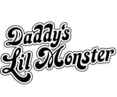 I Can Relate:  Daddy's Lil Monster.