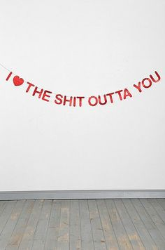 I <3 The Shit Outta You Banner, $14 | 25 Adorable Gifts For Your Valentine For Under $25