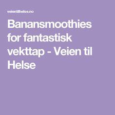Banansmoothies for fantastisk vekttap - Veien til Helse