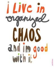 Nothing wrong with a little choas!!  Someone once told me I liked organized Chaos, so this is fitting.