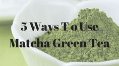 5 Ways To Use Matcha Green Tea with Trim Healthy Mama and other Healthy Eating Plans (THM - S, FP...gluten free, low carb)