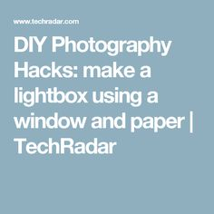 DIY Photography Hacks: make a lightbox using a window and paper | TechRadar