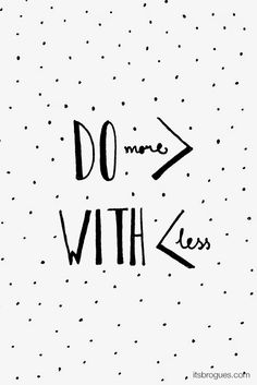 do more with less | #wisewords