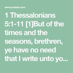 1 Thessalonians of the times and the seasons, brethren, ye have no need that I write unto you. yourselves know perfectly that the day of. Understanding The Times, 1 Thessalonians 5, Child Of Light, Believe, Seasons, Writing, Seasons Of The Year, Being A Writer, Letter