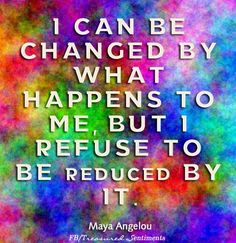 I refuse to be reduced in any form, sizes or shapes. Quotable Quotes, Me Quotes, In Other Words, Just A Reminder, I Wish I Had, Maya Angelou, Change Quotes, Motivate Yourself, Inspire Me