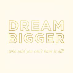 Dream Bigger//