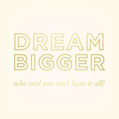 Dream Bigger//