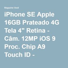"iPhone SE Apple 16GB Prateado 4G Tela 4"" Retina - Câm. 12MP iOS 9 Proc. Chip A9 Touch ID - Magazine Vrshop"