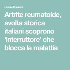 Artrite reumatoide, svolta storica italiani scoprono 'interruttore' che blocca la malattia