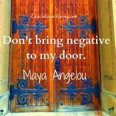 """ Don't bring negative to my door."" ~ Maya Angelou Quotes & Sayings / Words of Wisdom The Words, Cool Words, Picture Quotes, Great Quotes, Inspirational Quotes, Quirky Quotes, Super Quotes, Awesome Quotes, Affirmations Positives"