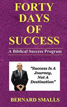 Forty Days Of Success by Bernard Smalls https://www.amazon.com/dp/B01N1R8KM3/ref=cm_sw_r_pi_dp_x_0YFtybW2JG02A