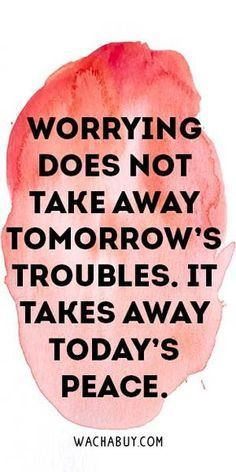 Worrying Does Not Take Away Tomorrow's Troubles. It Takes Away Today's Peace. Meaningful Buddha Quotes About Life Life Quotes Love, Wise Quotes, Quotable Quotes, Great Quotes, Words Quotes, Qoutes, Honesty Quotes, Writing Quotes, Uplifting Quotes