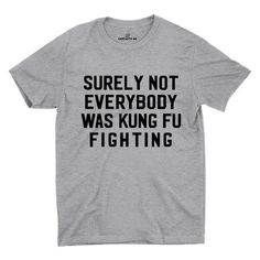 Surely Not Everybody Was Kung Fu Fighting Unisex T-shirt - Shenanigans Shirt - Ideas of Shenanigans Shirt - This Unisex super-soft Fitted Crew neck tee is a light and comfortable garment. Clever Quotes, Funny Quotes, My T Shirt, Tee Shirts, Vinyl Shirts, Shirt Print, Black And White Tees, Sarcastic Jokes, Sarcastic Shirts