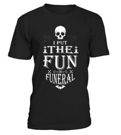 "# I Put The Fun In Funeral Funny Embalmer Mortician T-Shirt .  Special Offer, not available in shops      Comes in a variety of styles and colours      Buy yours now before it is too late!      Secured payment via Visa / Mastercard / Amex / PayPal      How to place an order            Choose the model from the drop-down menu      Click on ""Buy it now""      Choose the size and the quantity      Add your delivery address and bank details      And that's it!      Tags: Our day begins when your…"