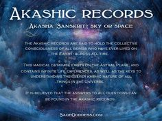 "What are the Akashic Records? What are the Akashic Records? The Akashic Records stem from the 5000 year old Sanskrit word ""akasha"" which means ""space"". The Akashic Records a… Spiritual Life, Spiritual Growth, Spiritual Awakening, Spiritual Enlightenment, Spiritual Beliefs, Spiritual Healer, Spiritual Jewelry, Tarot, Astral Plane"