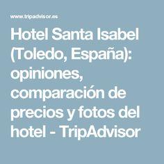 Hotel Santa Isabel (Toledo, España): opiniones, comparación de precios y fotos del hotel - TripAdvisor