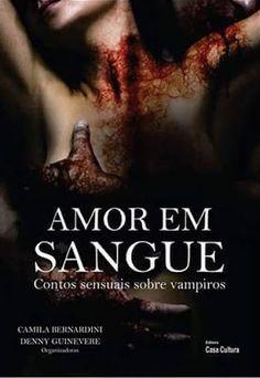 Título:  Amor em Sangue  [Contos sensuais sobre vampiros]  Autores (as):  Camila Bernardini e Denny Guinevere  Páginas:  96 páginas  Ed...