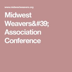 Website for the Midwest Weavers Conference Loom Weaving, Conference, Website, Loom, Loom Knitting, Weaving