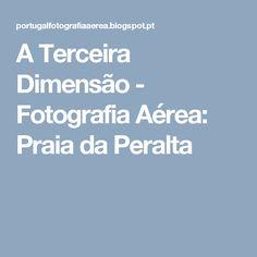 A Terceira Dimensão - Fotografia Aérea: Praia da Peralta