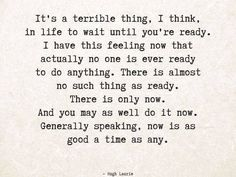 I've fallen victim to this before. Can't wait till you're ready...just have to go for it.  There is no time like the present.