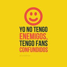 """Yo no tengo enemigos, tengo fans confundidos"". #Citas #Frases @candidman"