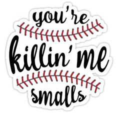 You're killing me smalls merchandise for softball baseball fans! Your Killin Me Smalls, Killing Me Smalls, Softball Shirts, Softball Stuff, Baseball Crafts, Baseball Mom Quotes, Vinyl Shirts, Fan Shirts, Silhouette Cameo Projects