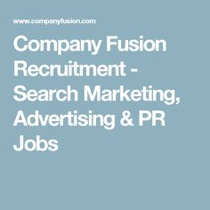 Company Fusion Recruitment - Search Marketing, Advertising & PR Jobs