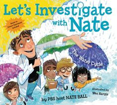 """Read """"Let's Investigate with Nate The Water Cycle"""" by Nate Ball available from Rakuten Kobo. Bill Nye the Science Guy meets The Magic School Bus! This is the first book in a new STEM-based picture book series from. Science Guy, Science Experiments, Science Ideas, Water Cycle Diagram, Design Squad, Book Reviews For Kids, Magic School Bus, Learn To Read, Nonfiction Books"""
