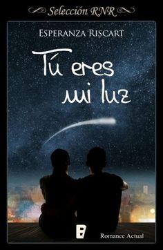 Tú eres mi luz // Esperanza Riscart // Novela romántica de Selección BdB // Romance actual // Selección RNR // B de Books