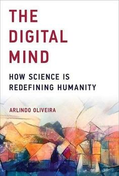 The Digital Mind: How Science Is Redefining Humanity (MIT Press)