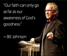 Bill Johnson on Gods goodness #faith