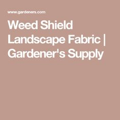 Weed Shield Landscape Fabric | Gardener's Supply
