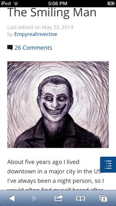 this one wasn't as scary for me. It's hard to find something that will scare me. But I still reccommend it, it's well written and is more freaky than horrific. Creepypasta Wiki, Smiling Man, Hard To Find, I Am Scared, Scary, This Is Us, Im Scared, Macabre