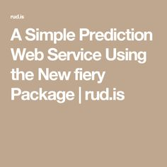 A Simple Prediction Web Service Using the New fiery Package | rud.is