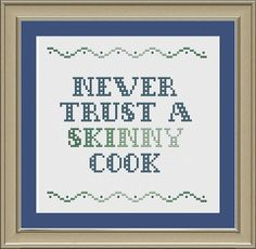 Never trust a skinny cook funny crossstitch by nerdylittlestitcher