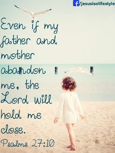 """""""Even if my father and mother abandon me, the Lord will hold me close"""". (Psalms 27:10). facebook.com/jesusisalifestyle"""
