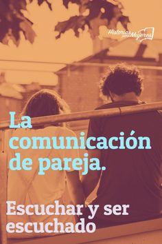 Las bases para una buena comunicación de pareja es saber escuchar y saber…