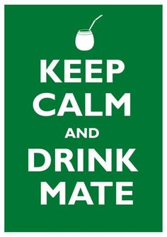 Always Drink Mate 😆 Keep Calm and , dont worry drink Mate 👍❤ Organic Energy Drinks, Love Mate, Favorite Quotes, Best Quotes, Yerba Mate Tea, Tea Blog, Keep Calm And Drink, Tips & Tricks, How To Speak Spanish