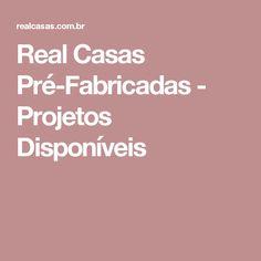 Real Casas Pré-Fabricadas - Projetos Disponíveis