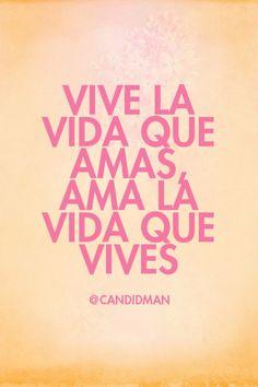 Vive la vida que amas ama la vida que vives.  @Candidman     #Frases Candidman Motivación @candidman