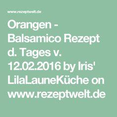 Orangen - Balsamico  Rezept d. Tages v. 12.02.2016 by Iris' LilaLauneKüche on www.rezeptwelt.de